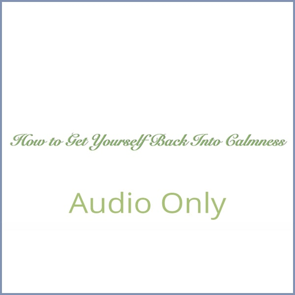 How to Get Yourself Back Into Calmness - Audio Only