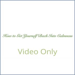 How to Get Yourself Back Into Calmness - Video Only